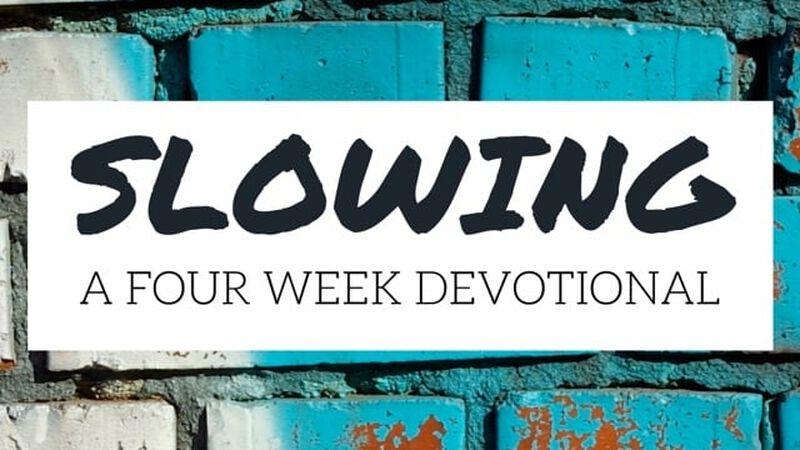 Slowing Devotional - 4 Weeks