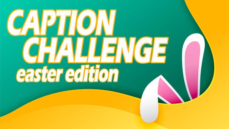 Caption Challenge Easter Edition