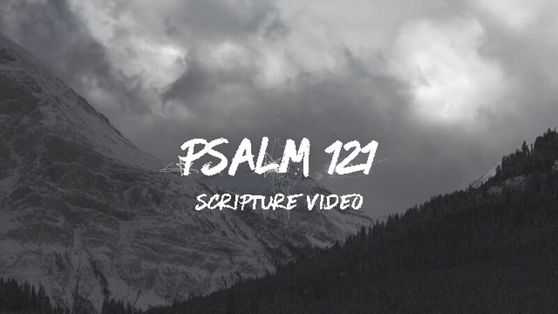 Psalm 121 Scripture Video