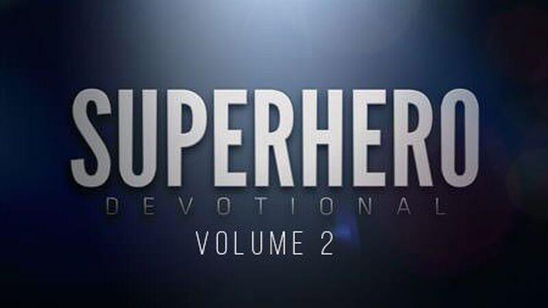 Superhero Devotional (the Sequel)