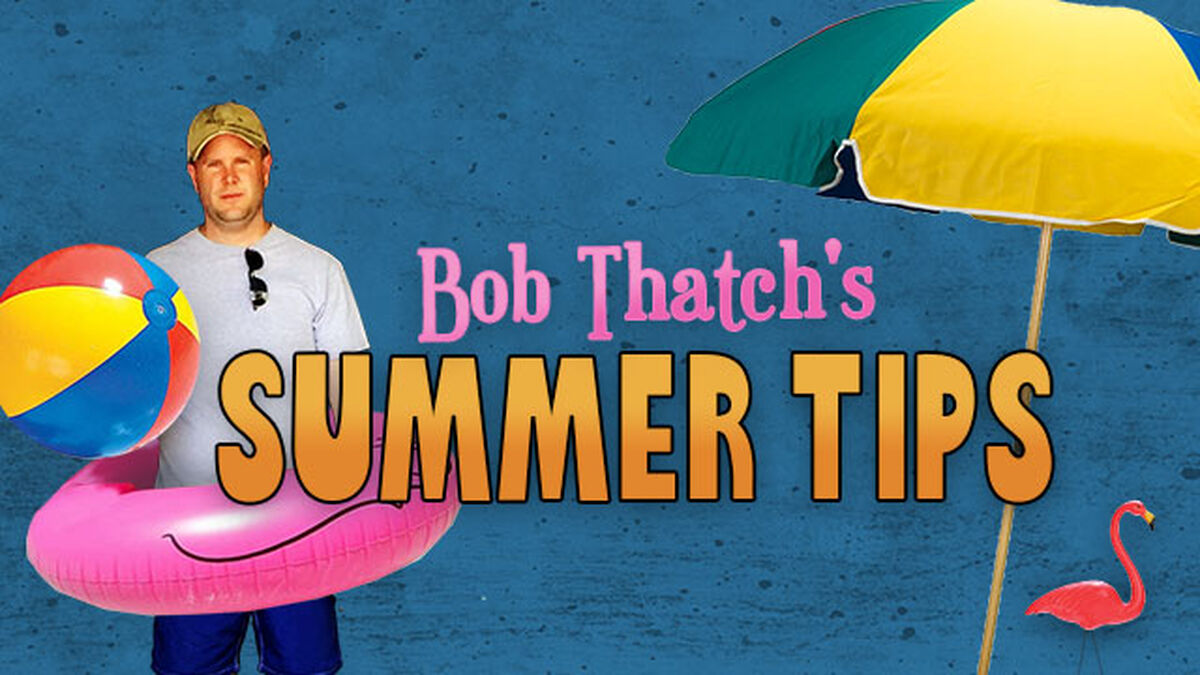 Bob Thatch's Summer Tips Video image number null