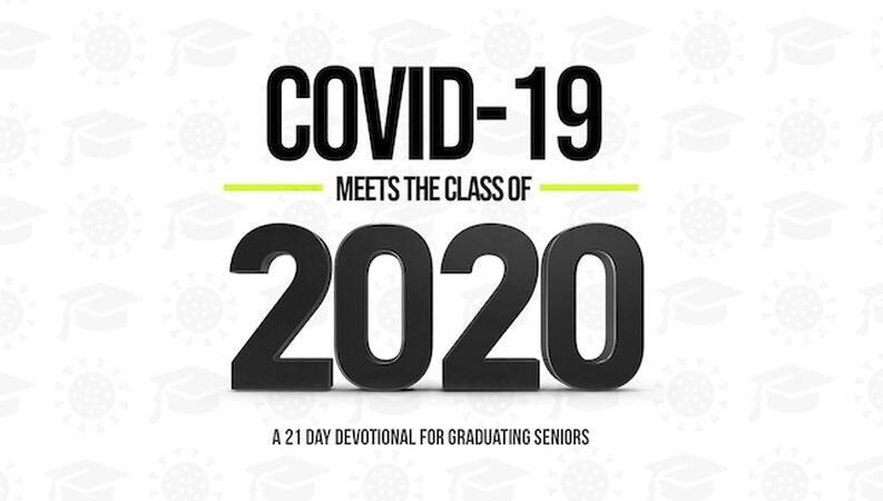COVID Meets Class of 2020 - Devotional for Graduating Seniors
