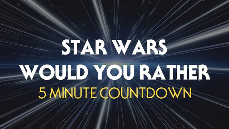 Star Wars Would You Rather Countdown