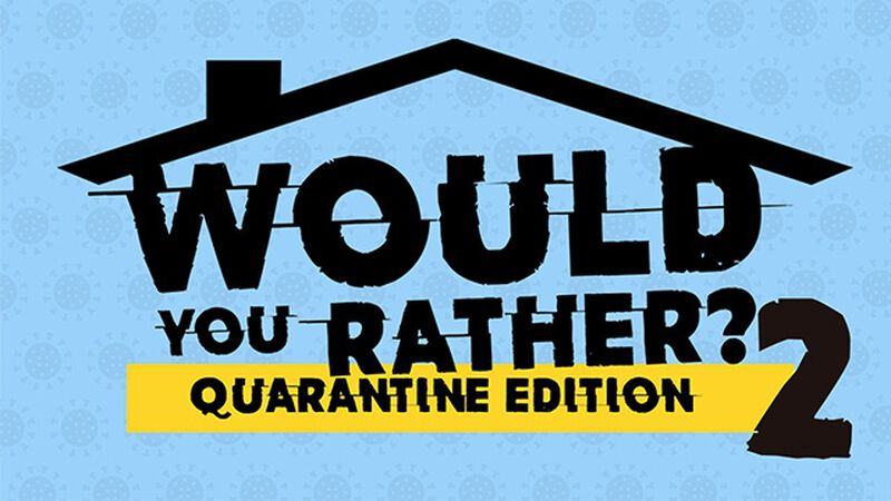 Would You Rather Quarantine Edition Volume 2