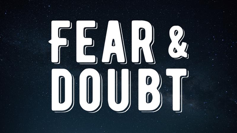 Fear & Doubt
