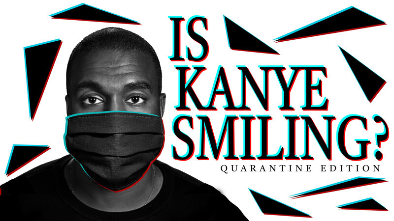 Is Kanye Smiling Quarantine Edition