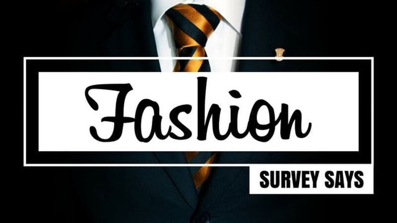 Survey Says: Fashion