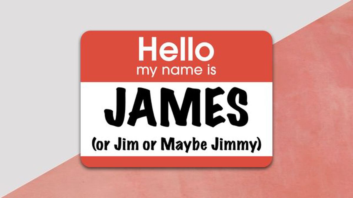 Hello, My Name Is James (or Jim or Maybe Jimmy) image number null