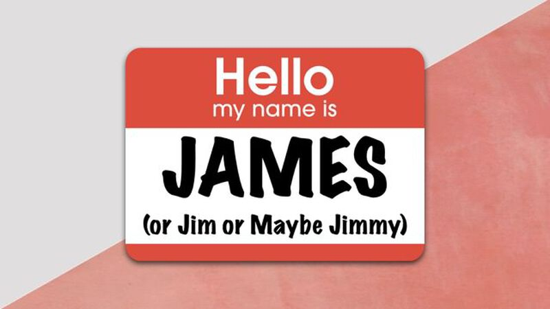 Hello, My Name Is James (or Jim or Maybe Jimmy)
