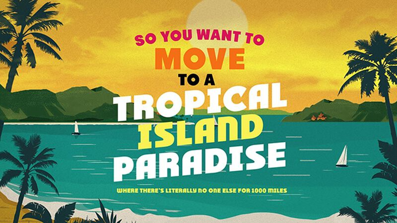 So You Want To Move To A Tropical Island Paradise
