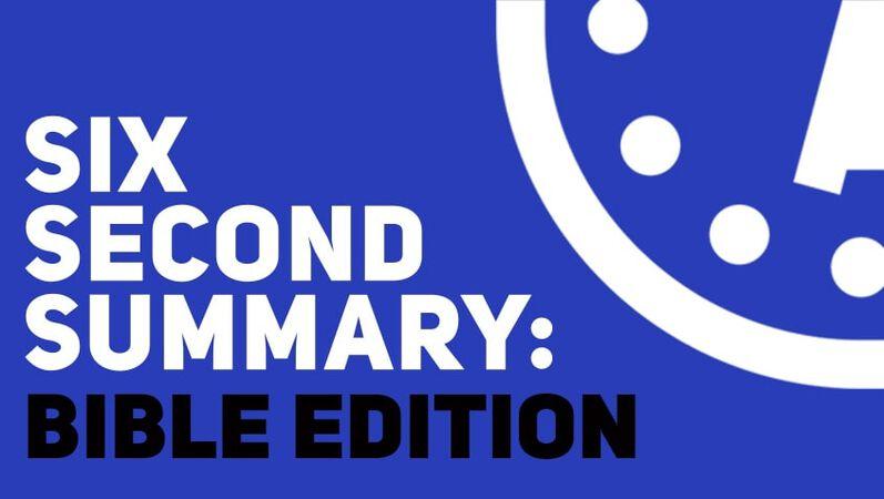 Six Second Summary: Bible Edition