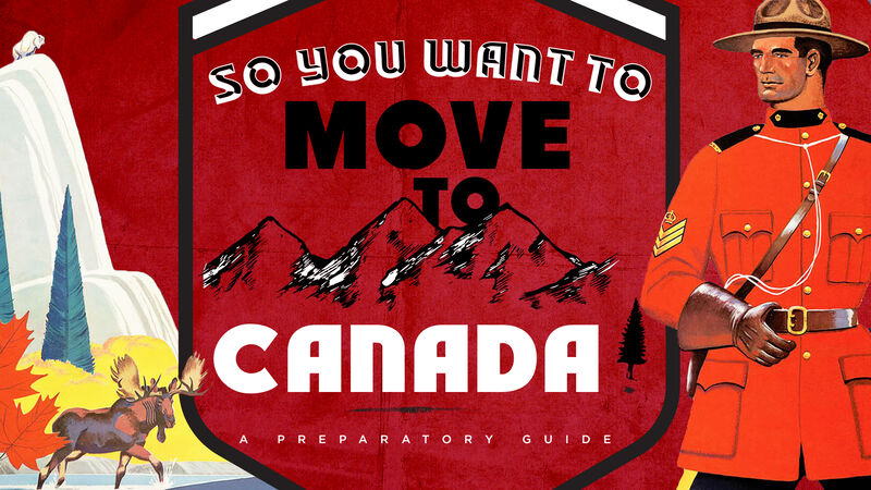 So You Want to Move to Canada?