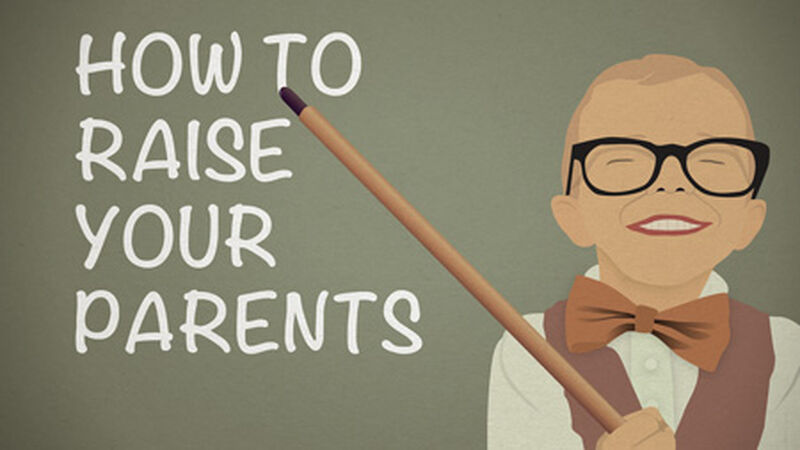 How to Raise Your Parents