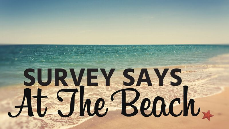 Survey Says: At The Beach