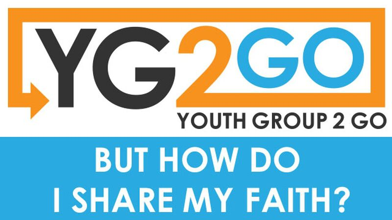 But How Do I Share My Faith? Youth Group 2 Go