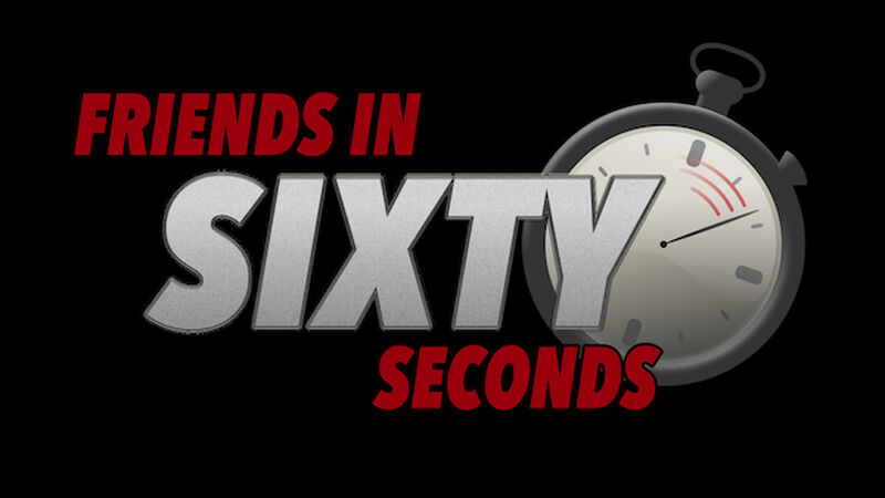 Friends In Sixty Seconds