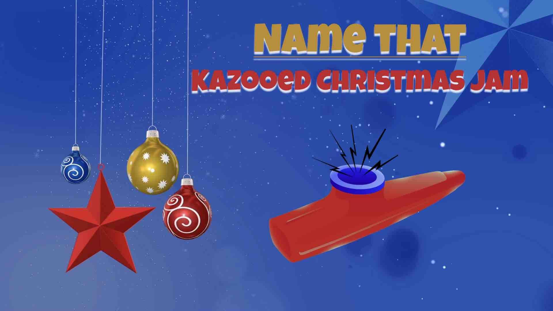 Name that Kazooed Christmas Jam