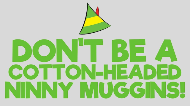 Don't Be A Cotton-Headed Ninny Muggins
