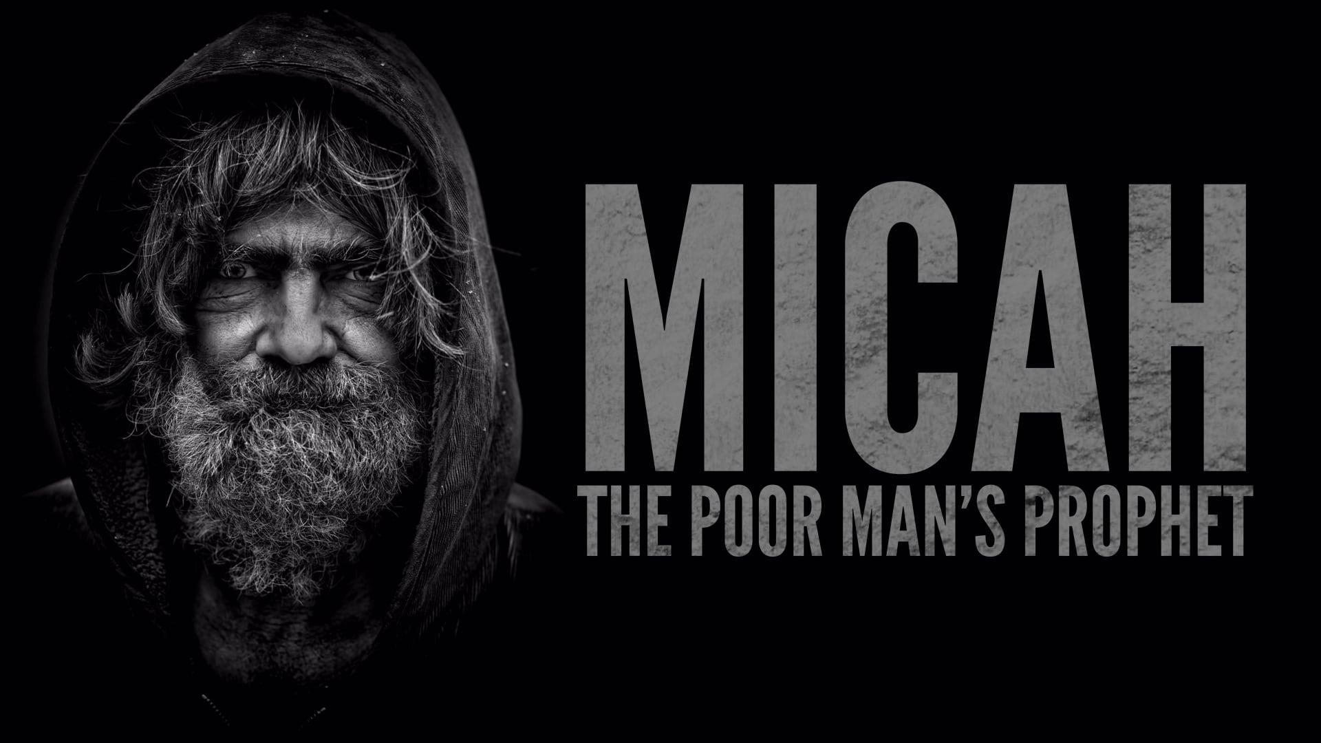 Micah: The Poor Man's Prophet