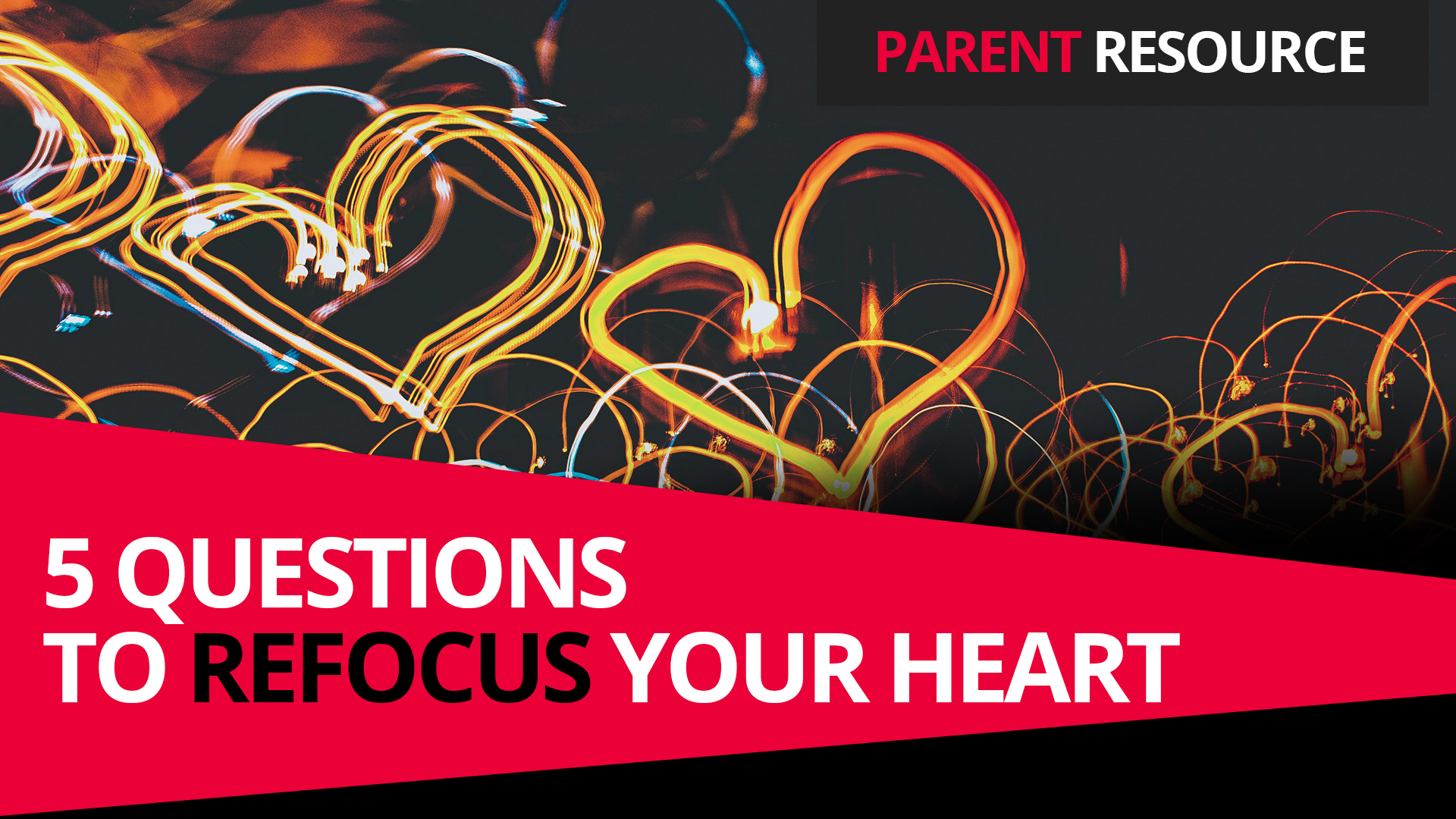 Parent Ministry Resource: Re-Focus Your Heart